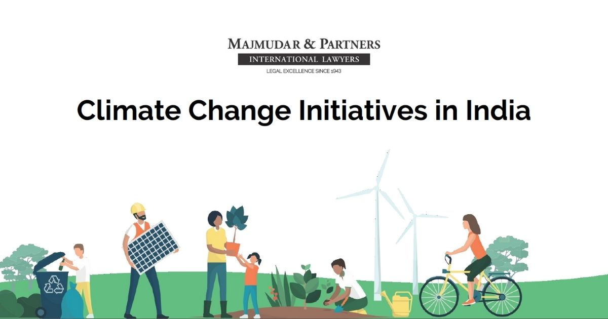 Majmudar & Partners have compiled a presentation that analyzes and scrutinizes the various initiatives to combat Climate Change in India.